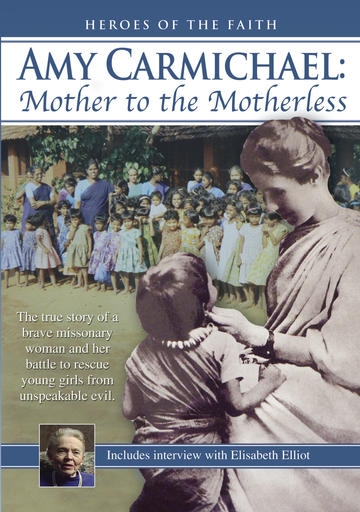 Amy Carmichael - Mother to the Motherless