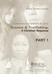 Trauma and Trafficking - A Christian Response - Part 1