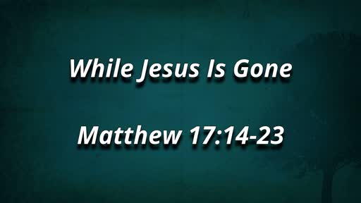 While Jesus is Gone