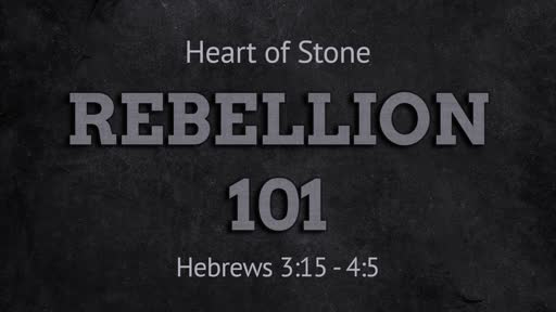 Hebrews 3:15 - 4:5 // Rebellion 101