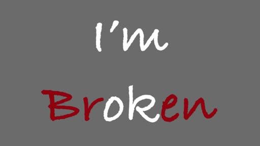 I'm Broken- Broken But Bold