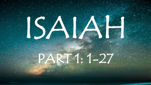 Isaiah Part 1: Chapters 1-27
