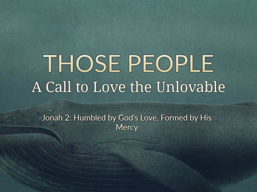 Those People: A Call to Love the Unlovable Part  2