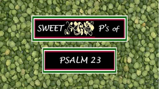 Sweet Ps of Psalm 23