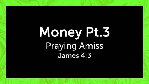 Money Pt. 3 Praying Amiss