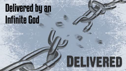 Delivered by an Infinite God