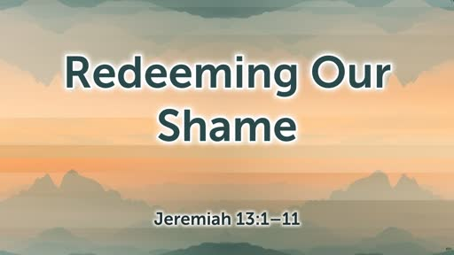 Redeeming Our Shame