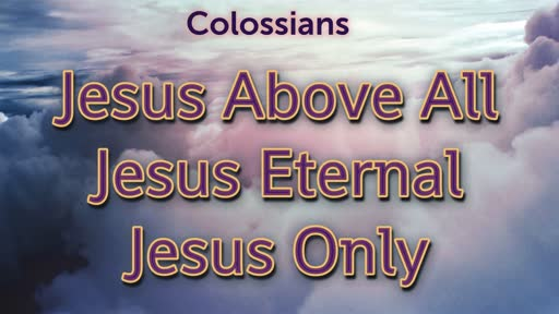 Jesus Only - Colossians 1:1-8