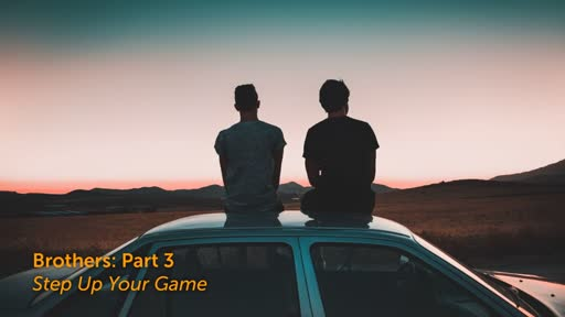 """Brothers: Part 3 """"Step Up Your Game"""""""
