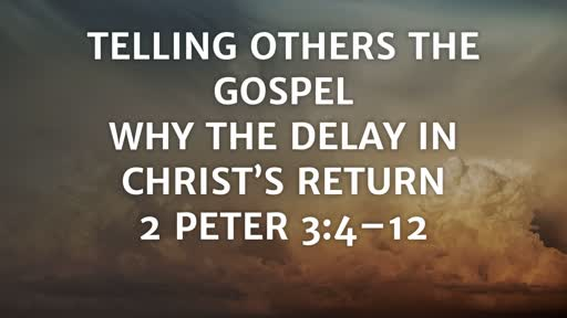 Telling Others the Gospel: Why the Delay in Christ's Return