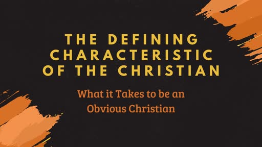 The Defining Characteristic of the Christian - What it Takes to be an Obvious Christian