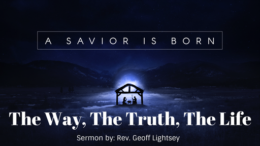 A Savior Is Born: The Way, The Truth, The Life