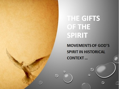 SPIRITUAL GIFTS:  The Movement of the Spirit In Historical Context