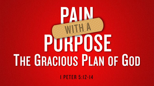 10202019 Pain with a Purpose: The Gracious Plan of God 1 Peter 5:12-14