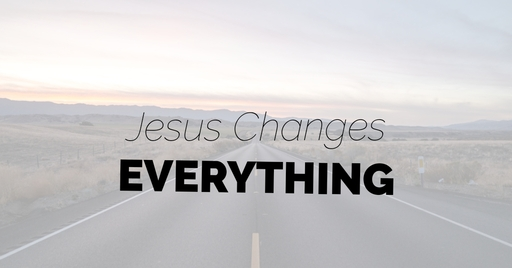 Jesus Changes Everything (Part 1)