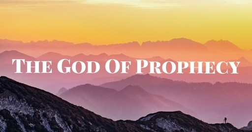 The God Of Prophecy (Part 1)