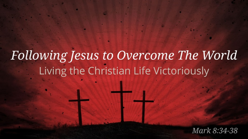 Following Jesus to Overcome The World