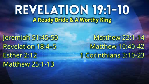 10.24.2019 Revelation 19:1-10 A Ready Bride & A Worthy King