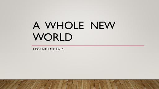 """A Whole New World"" (1 Corinthians 2:9-16)"