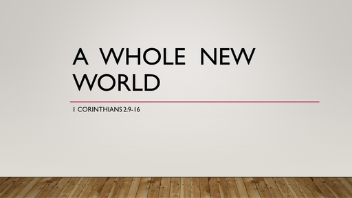 """A Whole New World"" (1 Corinthians 2:9-16)"