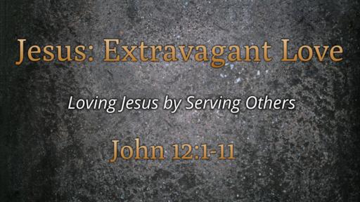 Jesus:  Extravagant Love