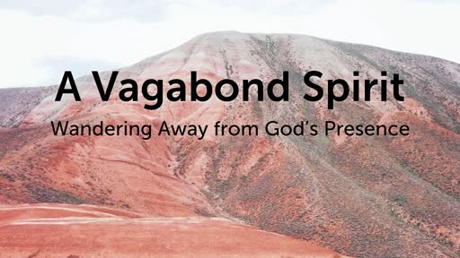 A Vagabond Spirit - Wandering Away from God's Presence
