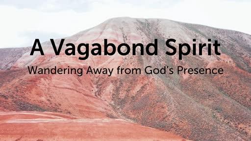 A Vagabond Spirit - Wandering Away from God's Presence