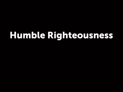 Humble Righteousness