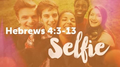 Hebrews 4:3-13 // Selfies
