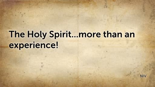 The Holy Spirit...more than an experience