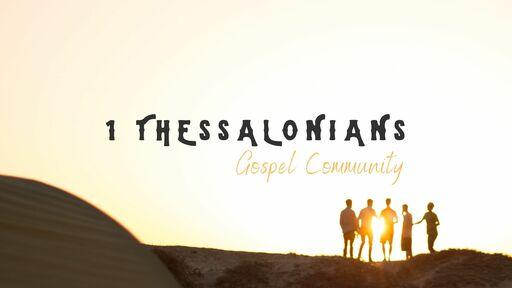 Gospel Community - 1 Thessalonians