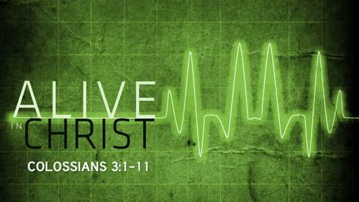 Alive in Christ | Colossians 3:1-11 | Luke Rosenberger