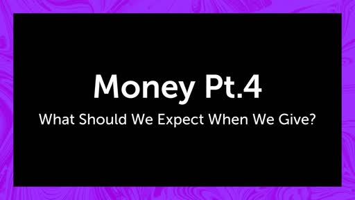 Money Pt.4 What should we expect when we give?