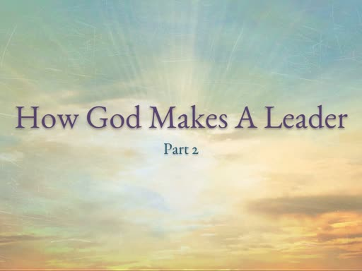 How God Makes A Leader 2