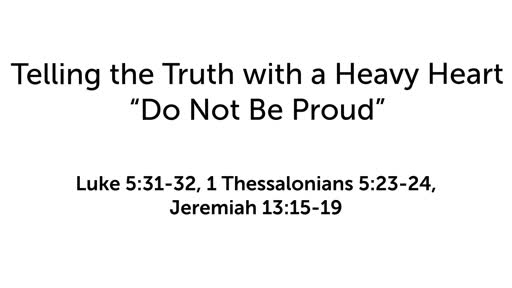 """Telling the Truth with a Heavy Heart: """"Do Not Be Proud"""""""