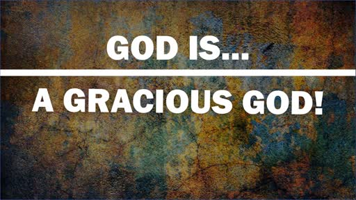 God Is A Gracious God!