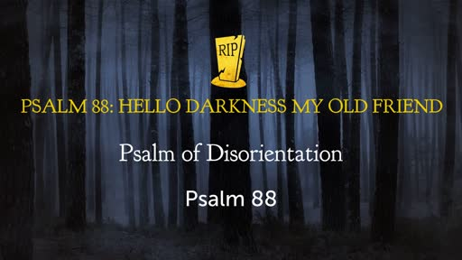 Psalm 88: Hello Darkness My Old Friend