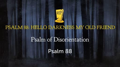 Psalm 88: Hello Darkness My Old Friend
