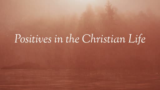 Positives in the Christian Life