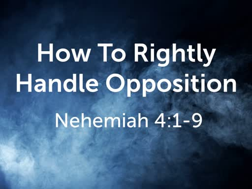 How To Rightly Handle Opposition | Nehemiah 4:1–9