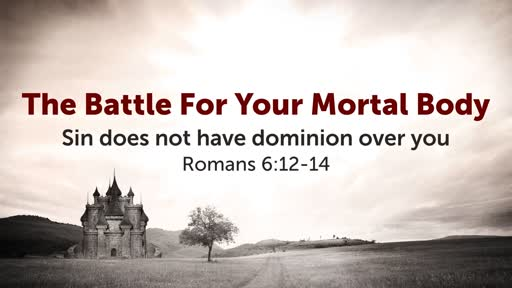 The Battle For Your Mortal Body