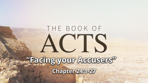 """Acts 24 """"Facing your Accusers"""""""