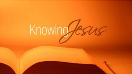 10/27/2019 - Knowing Jesus