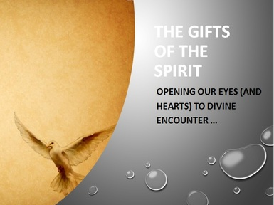 SPIRITUAL GIFTS:  Opening Our Eyes (and Hearts) To Divine Encounters