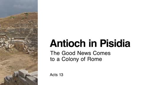 Antioch in Pisidia: The Good News Comes to a Colony of Rome