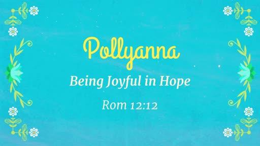 Pollyanna - Rom 12:12, Rejoicing in Hope