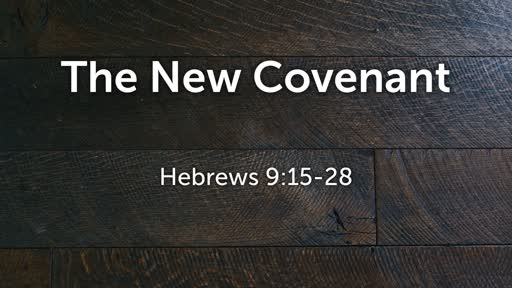 The New Covenant - Hebrews 9:15-28