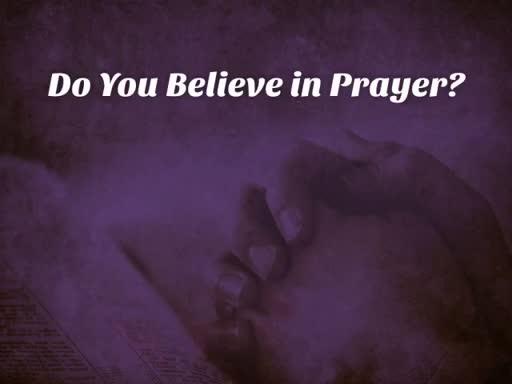 Do You Believe in Prayer?