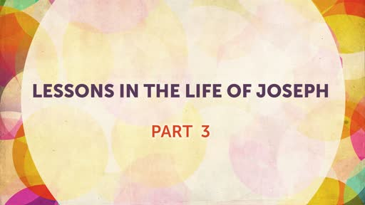 Lessons in the Life of Joseph Part 3