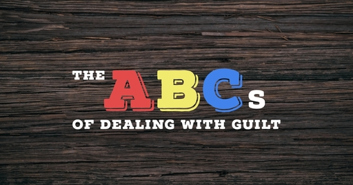 The ABCs of Dealing With Guilt